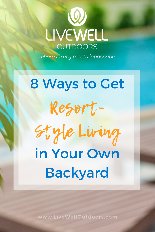 Resort Style Living LiveWellOutdoors.com